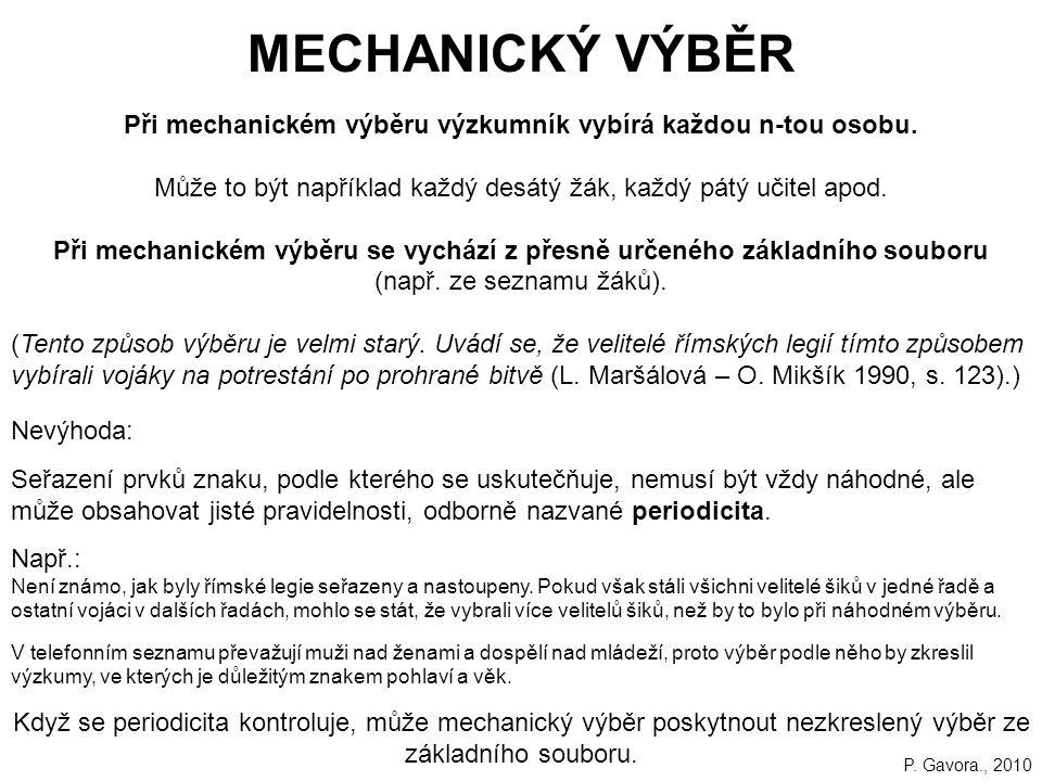 MECHANICKÝ VÝBĚR Při mechanickém výběru výzkumník vybírá každou n-tou osobu. Může to být například každý desátý žák, každý pátý učitel apod.