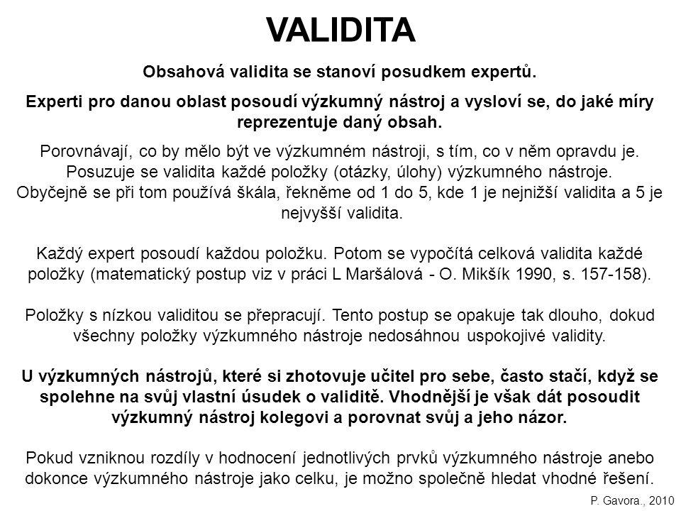 Obsahová validita se stanoví posudkem expertů.