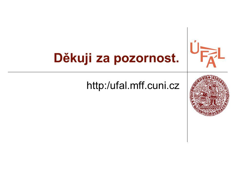 Děkuji za pozornost. http:/ufal.mff.cuni.cz