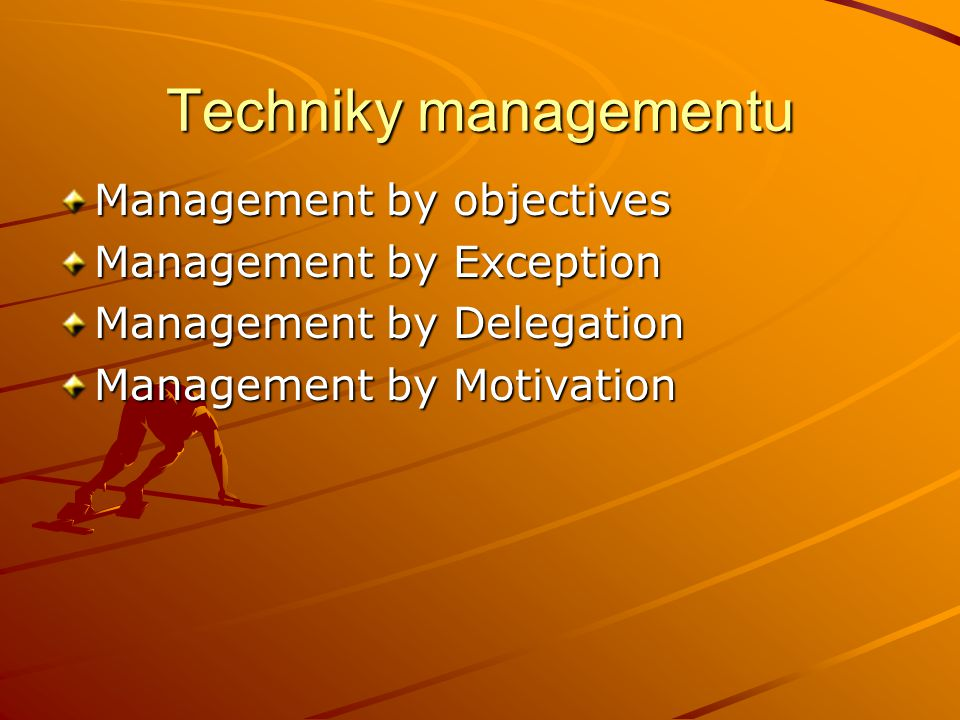 Techniky managementu Management by objectives Management by Exception