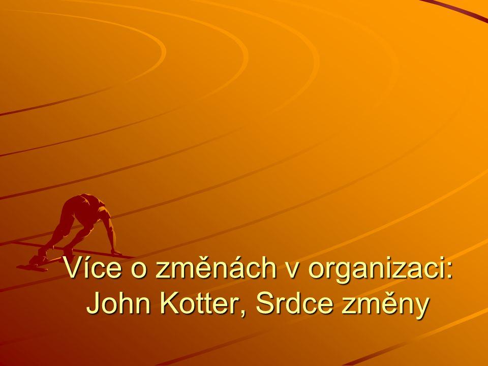 Více o změnách v organizaci: John Kotter, Srdce změny