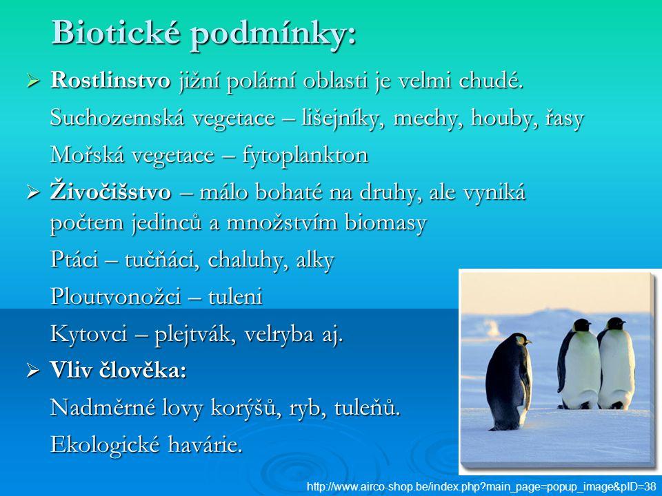 Biotické podmínky: Rostlinstvo jižní polární oblasti je velmi chudé.