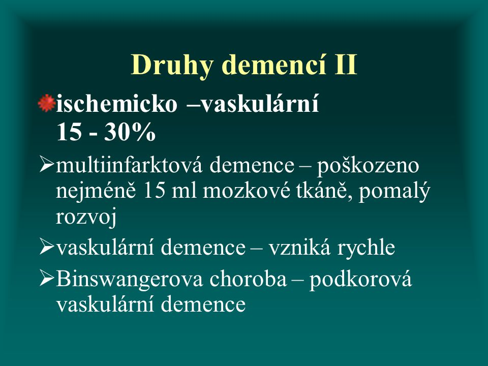 Druhy demencí II ischemicko –vaskulární 15 - 30%