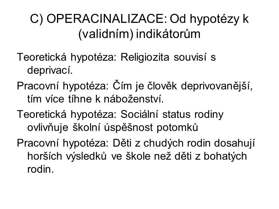 C) OPERACINALIZACE: Od hypotézy k (validním) indikátorům