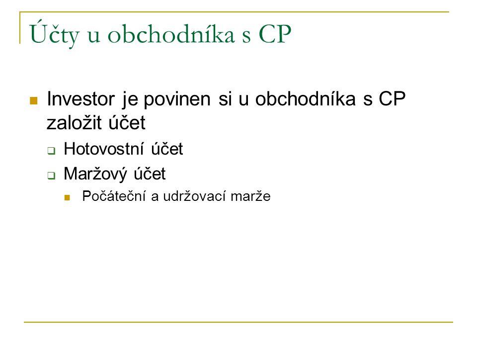 Účty u obchodníka s CP Investor je povinen si u obchodníka s CP založit účet. Hotovostní účet. Maržový účet.