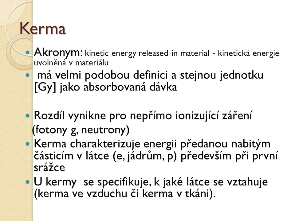 Kerma Akronym: kinetic energy released in material - kinetická energie uvolněná v materiálu.