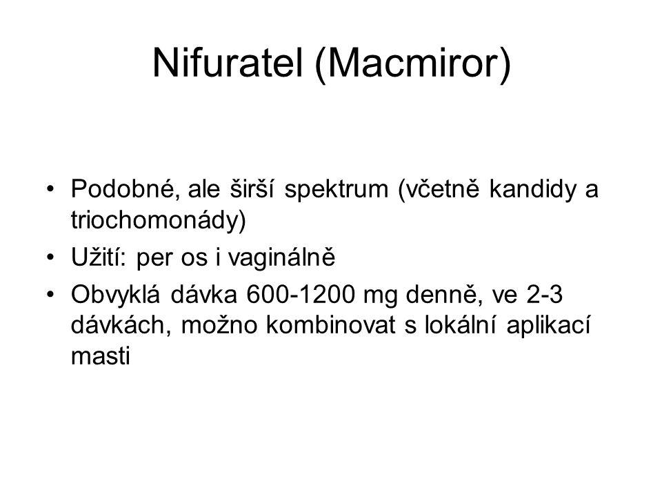 Nifuratel (Macmiror) Podobné, ale širší spektrum (včetně kandidy a triochomonády) Užití: per os i vaginálně.