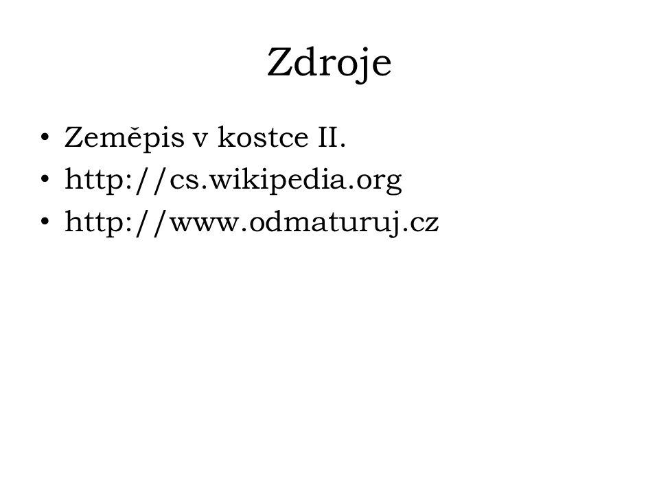 Zdroje Zeměpis v kostce II. http://cs.wikipedia.org