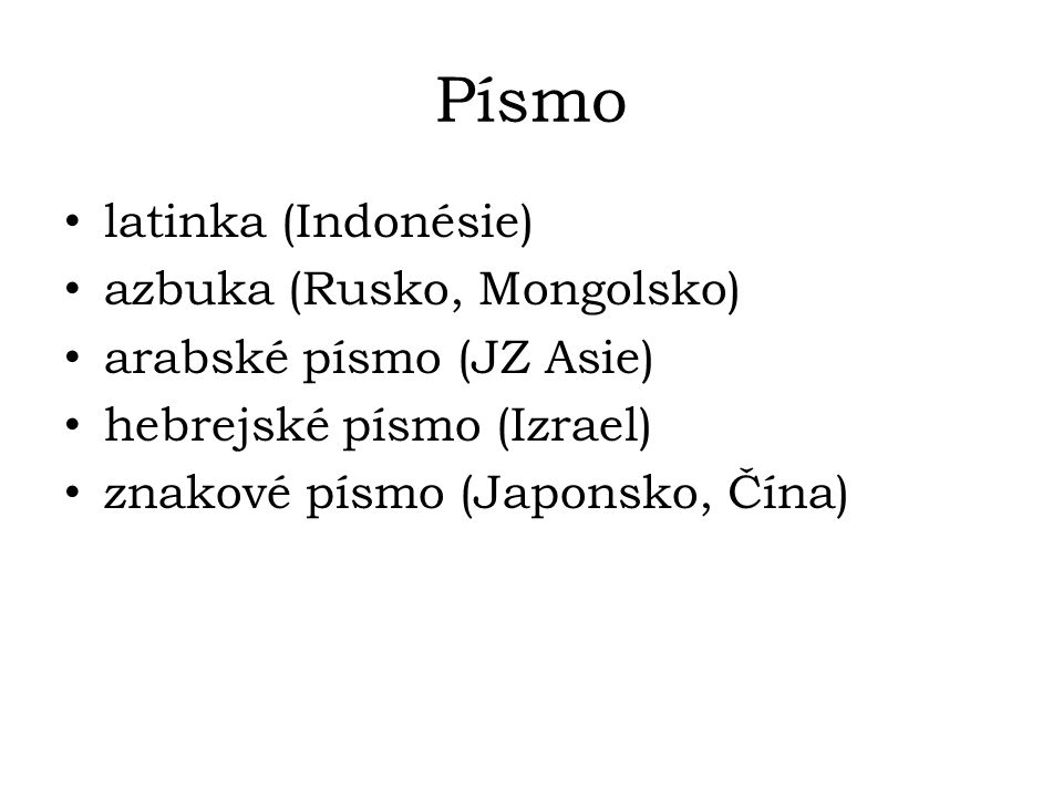 Písmo latinka (Indonésie) azbuka (Rusko, Mongolsko)