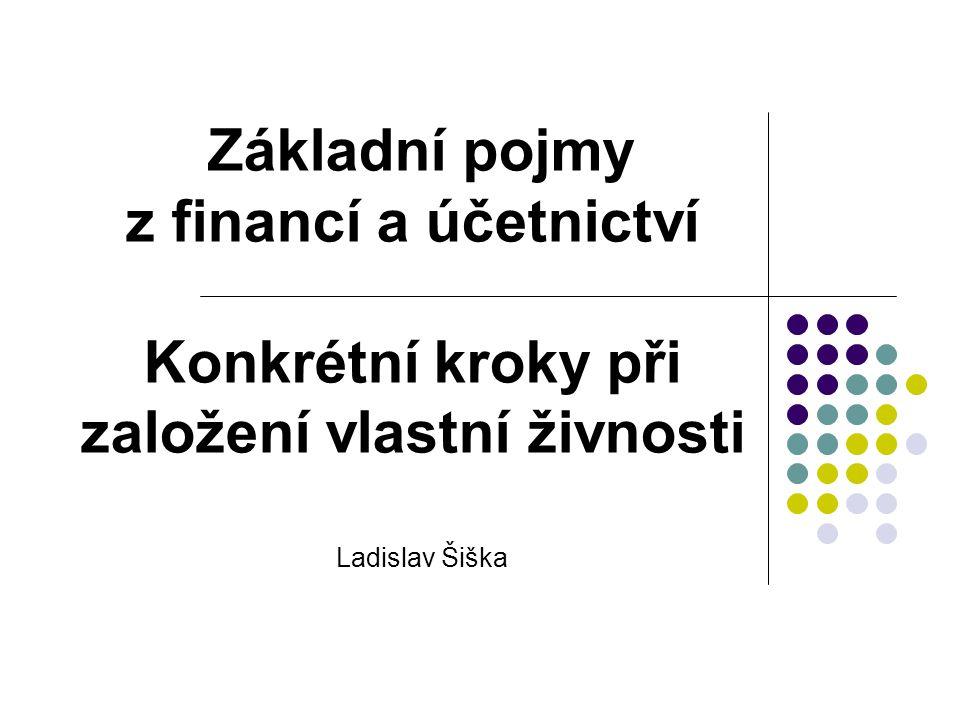 Základní pojmy z financí a účetnictví Konkrétní kroky při založení vlastní živnosti