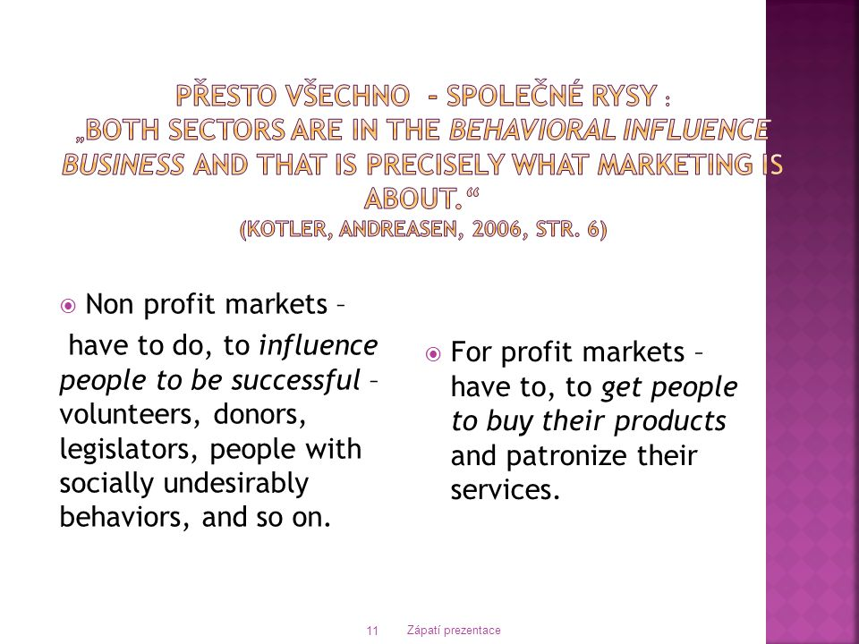 "Přesto všechno - společné rysy : ""Both sectors are in the behavioral influence business and that is precisely what marketing is about. (Kotler, Andreasen, 2006, str. 6)"