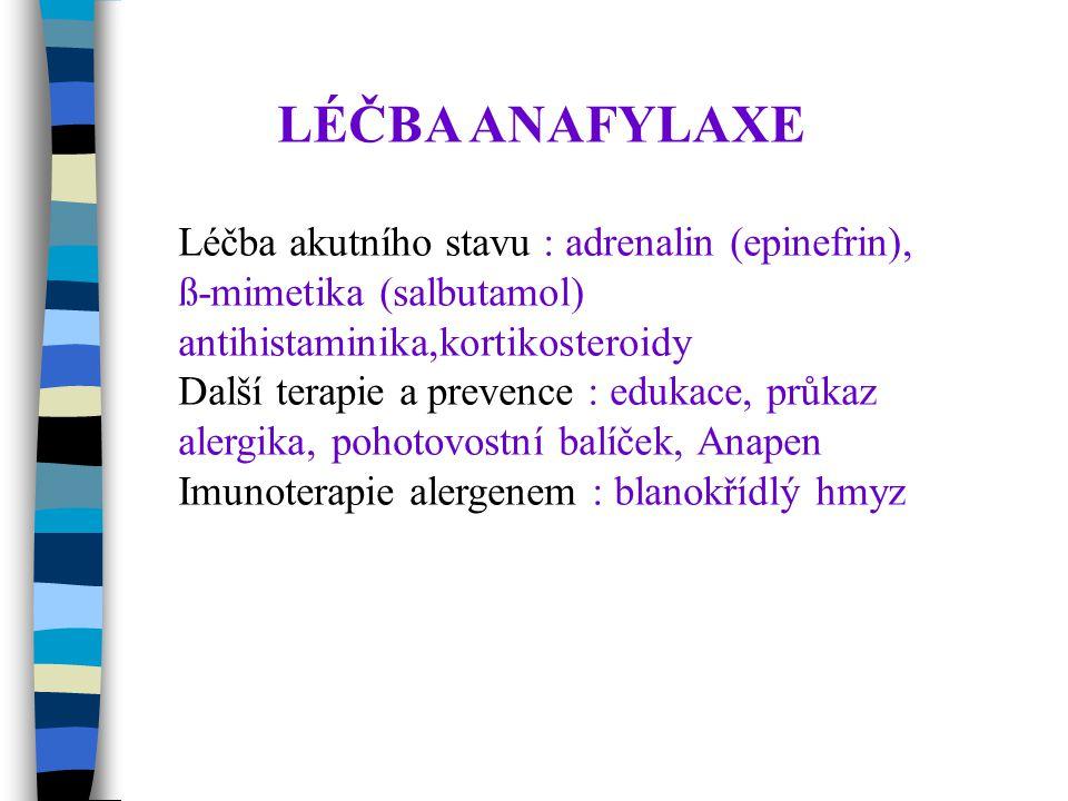 LÉČBA ANAFYLAXE Léčba akutního stavu : adrenalin (epinefrin), ß-mimetika (salbutamol) antihistaminika,kortikosteroidy.