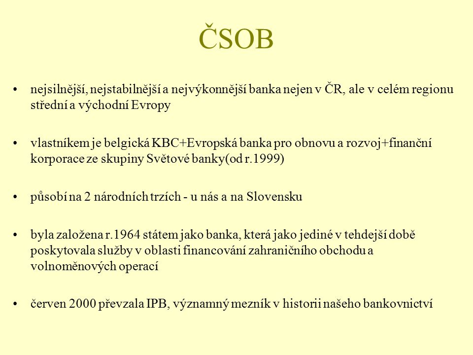 ČSOB nejsilnější, nejstabilnější a nejvýkonnější banka nejen v ČR, ale v celém regionu střední a východní Evropy.
