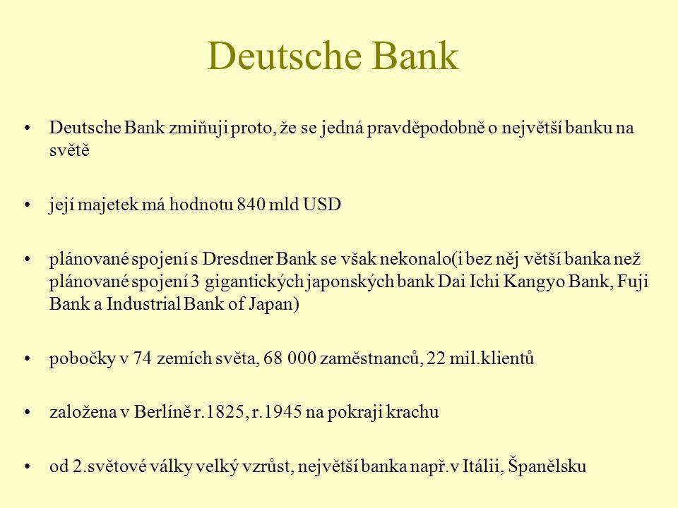 Deutsche Bank Deutsche Bank zmiňuji proto, že se jedná pravděpodobně o největší banku na světě. její majetek má hodnotu 840 mld USD.