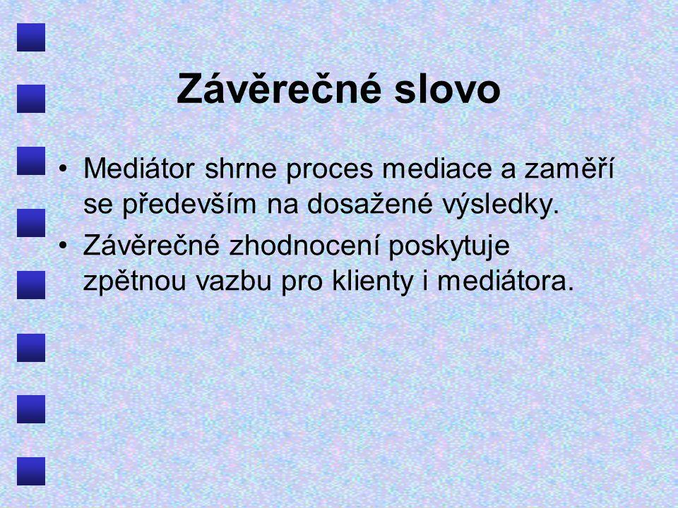 Závěrečné slovo Mediátor shrne proces mediace a zaměří se především na dosažené výsledky.