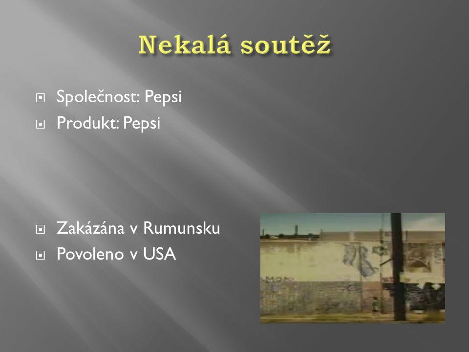 Nekalá soutěž Společnost: Pepsi Produkt: Pepsi Zakázána v Rumunsku