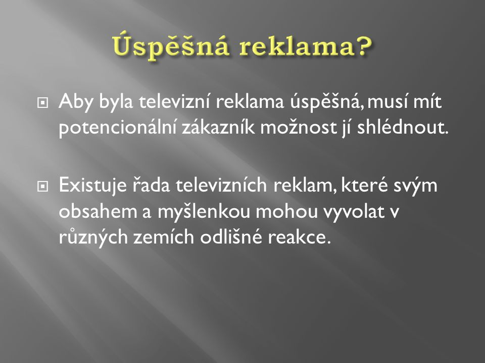 Úspěšná reklama Aby byla televizní reklama úspěšná, musí mít potencionální zákazník možnost jí shlédnout.