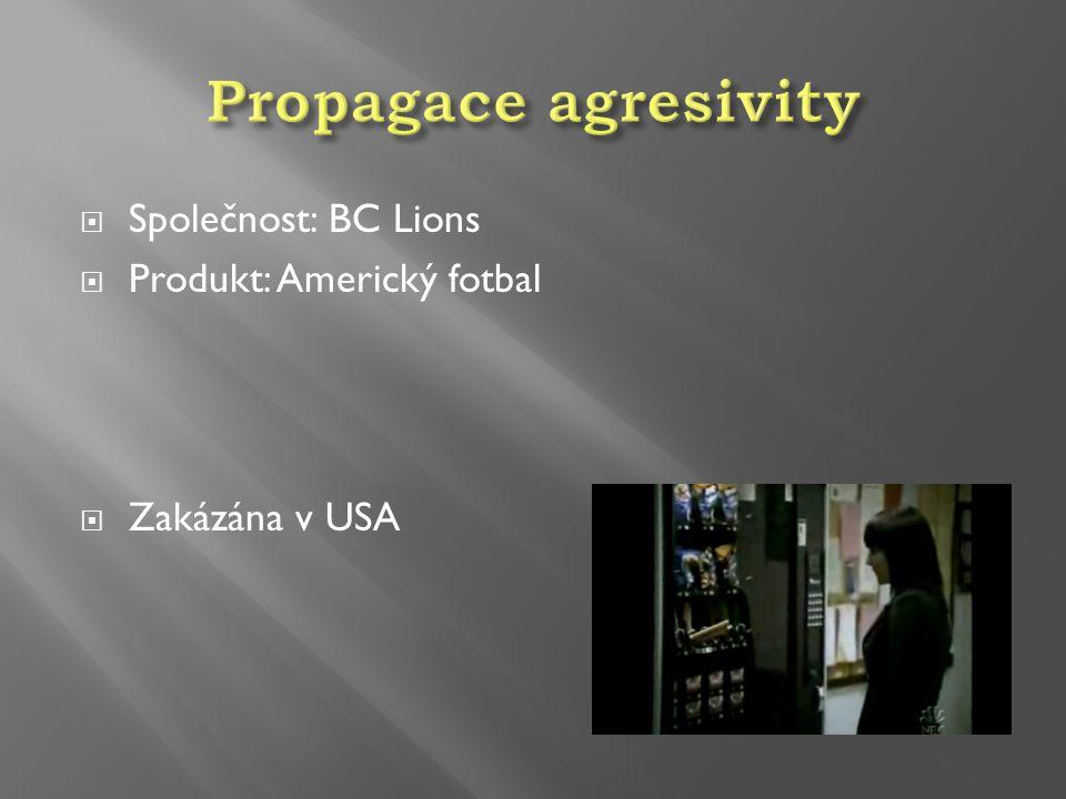 Propagace agresivity Společnost: BC Lions Produkt: Americký fotbal