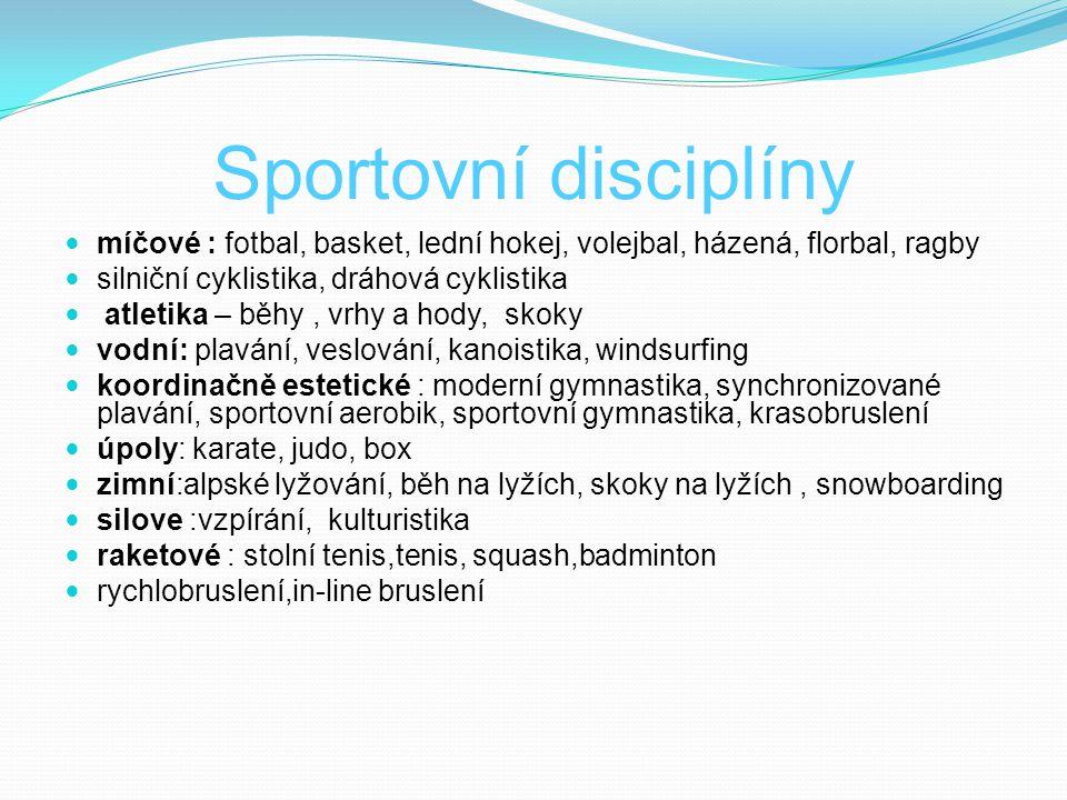 Sportovní disciplíny míčové : fotbal, basket, lední hokej, volejbal, házená, florbal, ragby. silniční cyklistika, dráhová cyklistika.