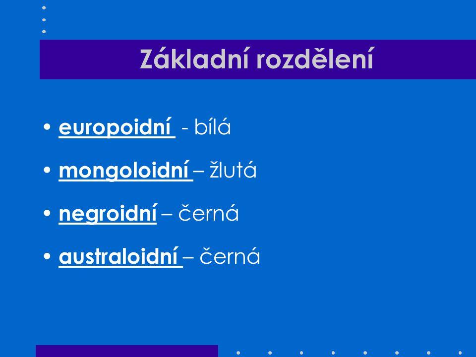 Základní rozdělení europoidní - bílá mongoloidní – žlutá