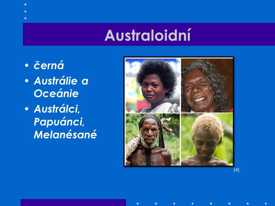 Australoidní černá Austrálie a Oceánie Austrálci, Papuánci, Melanésané