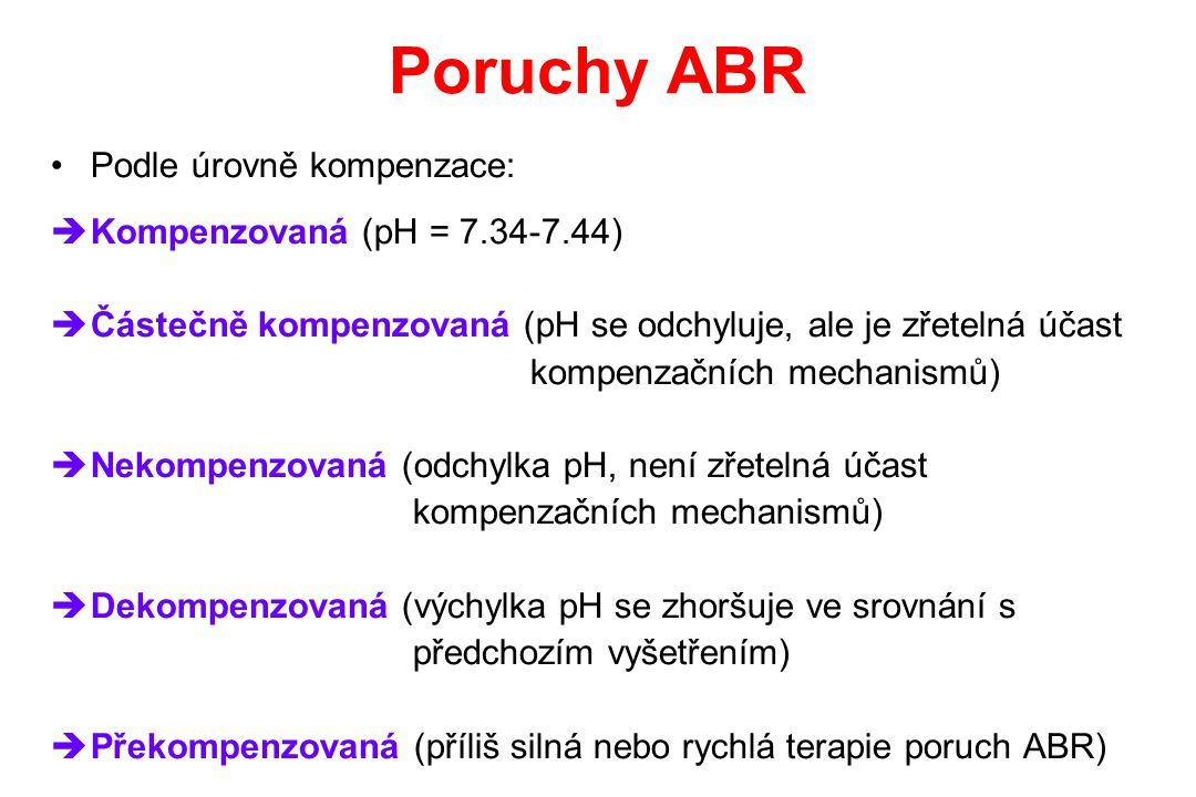Poruchy ABR Podle úrovně kompenzace: Kompenzovaná (pH = 7.34-7.44)