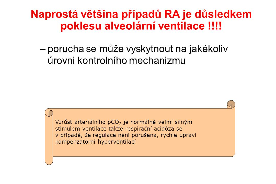 Naprostá většina případů RA je důsledkem poklesu alveolární ventilace !!!!