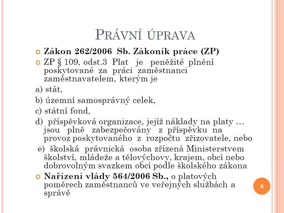 Právní úprava Zákon 262/2006 Sb. Zákoník práce (ZP)