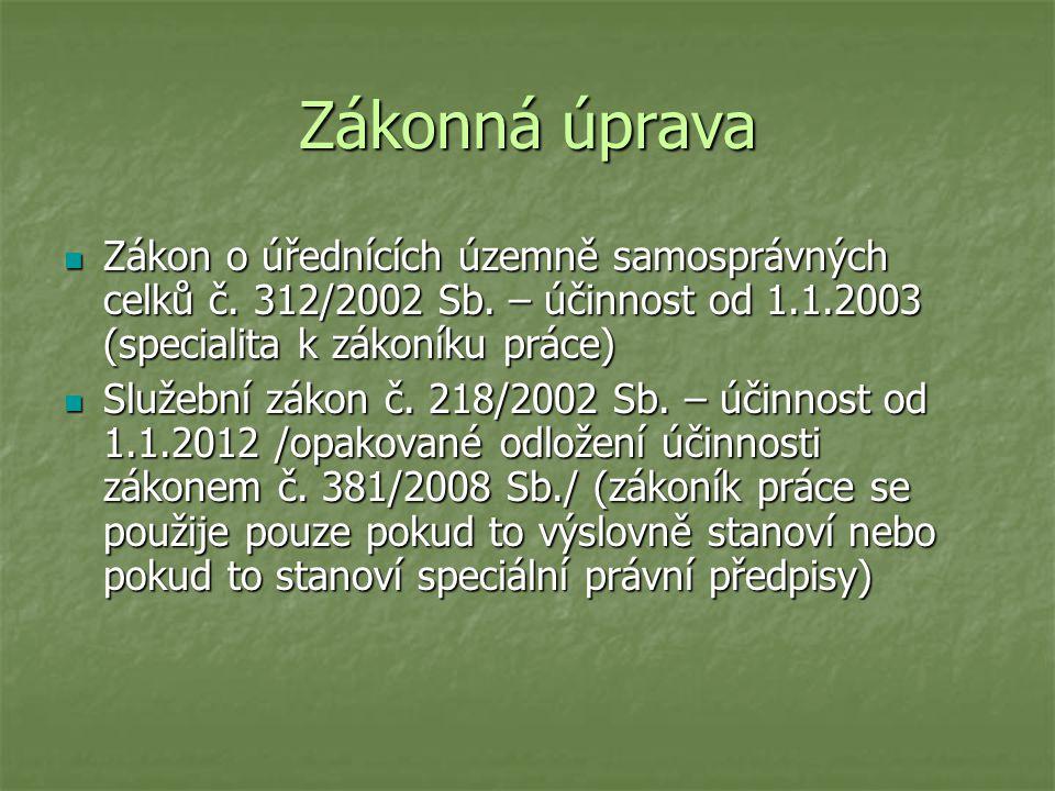 Zákonná úprava Zákon o úřednících územně samosprávných celků č. 312/2002 Sb. – účinnost od 1.1.2003 (specialita k zákoníku práce)