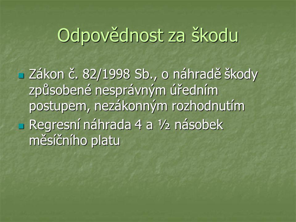 Odpovědnost za škodu Zákon č. 82/1998 Sb., o náhradě škody způsobené nesprávným úředním postupem, nezákonným rozhodnutím.