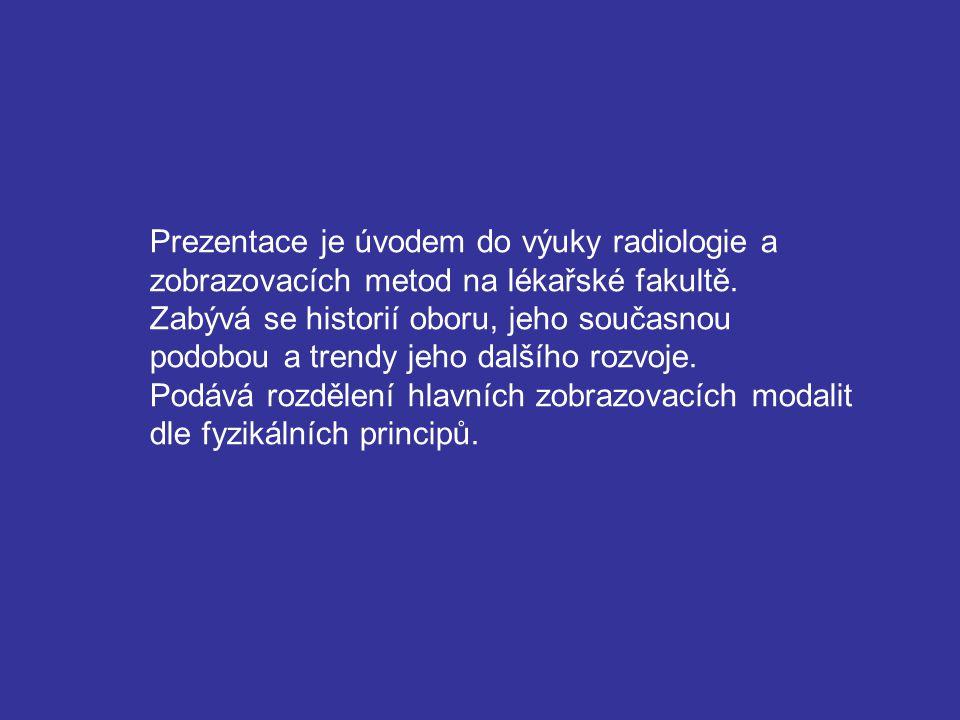 Prezentace je úvodem do výuky radiologie a zobrazovacích metod na lékařské fakultě.