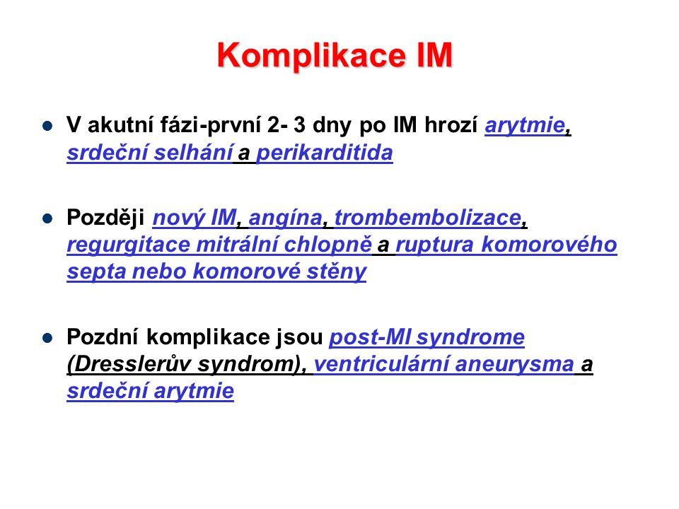 Komplikace IM V akutní fázi-první 2- 3 dny po IM hrozí arytmie, srdeční selhání a perikarditida.