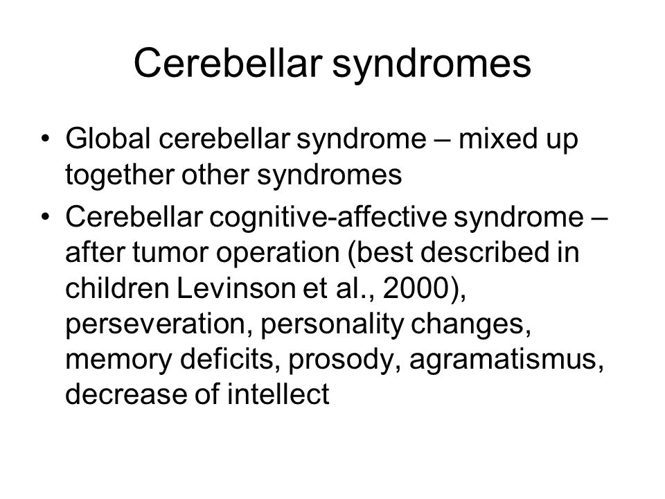 Cerebellar syndromes Global cerebellar syndrome – mixed up together other syndromes.