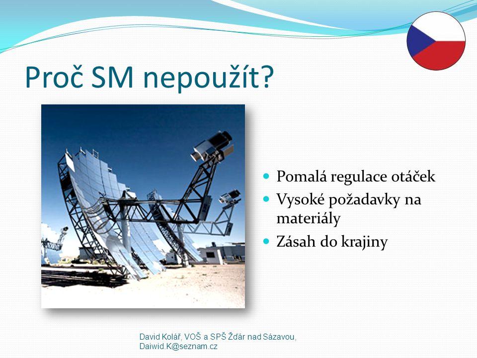 Proč SM nepoužít Pomalá regulace otáček Vysoké požadavky na materiály