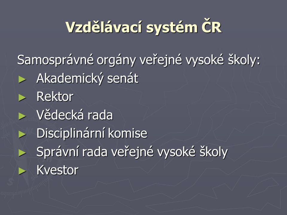 Vzdělávací systém ČR Samosprávné orgány veřejné vysoké školy: