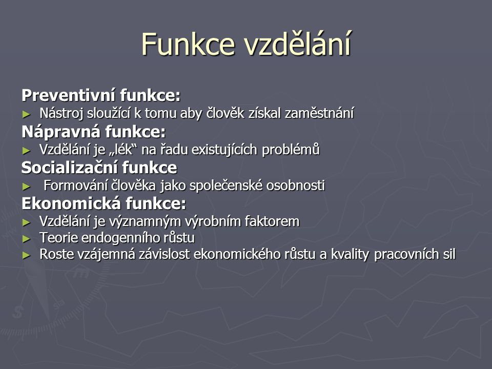 Funkce vzdělání Preventivní funkce: Nápravná funkce: