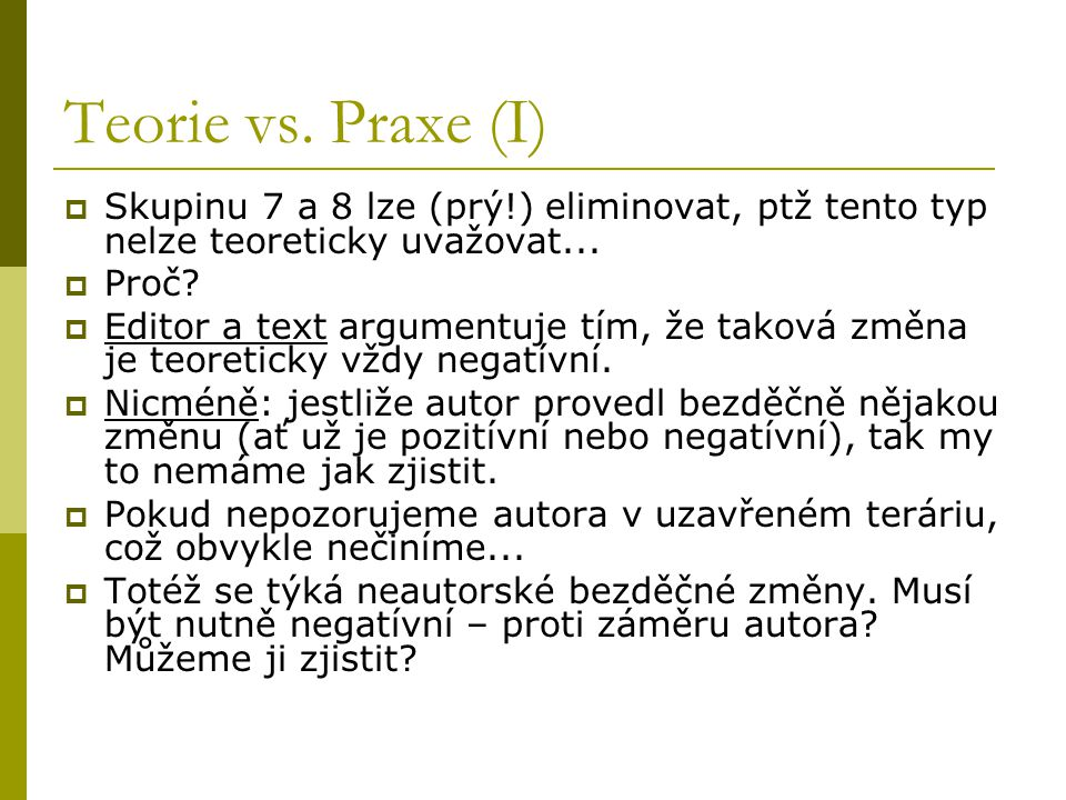 Teorie vs. Praxe (I) Skupinu 7 a 8 lze (prý!) eliminovat, ptž tento typ nelze teoreticky uvažovat...