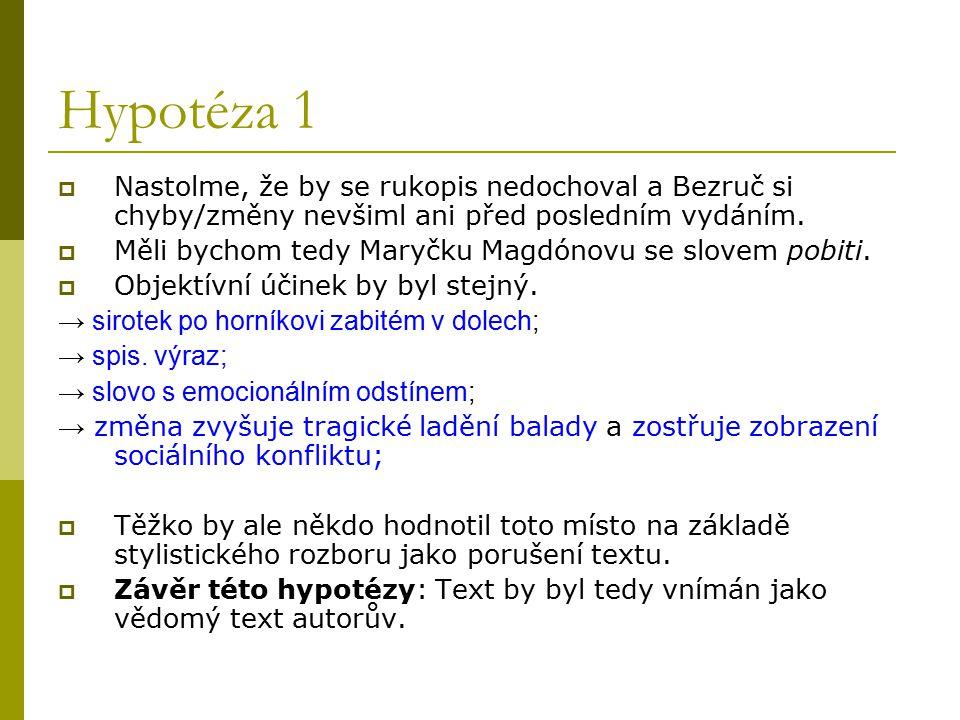 Hypotéza 1 Nastolme, že by se rukopis nedochoval a Bezruč si chyby/změny nevšiml ani před posledním vydáním.