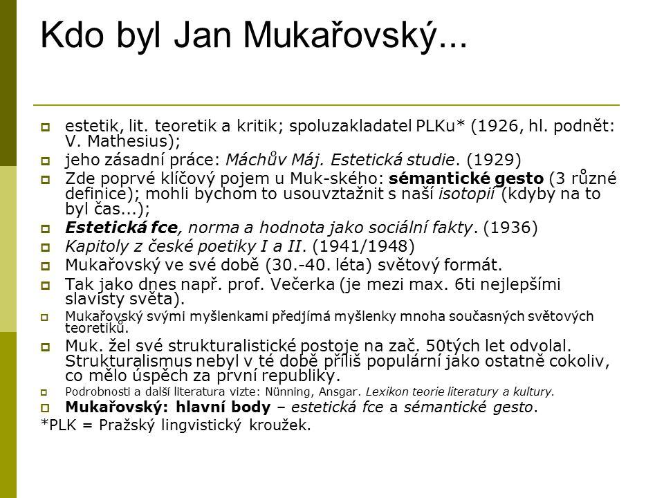 Kdo byl Jan Mukařovský... estetik, lit. teoretik a kritik; spoluzakladatel PLKu* (1926, hl. podnět: V. Mathesius);