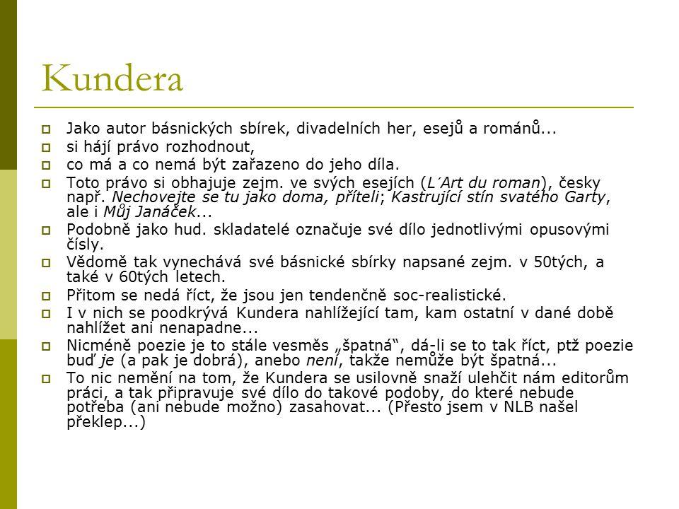 Kundera Jako autor básnických sbírek, divadelních her, esejů a románů... si hájí právo rozhodnout,
