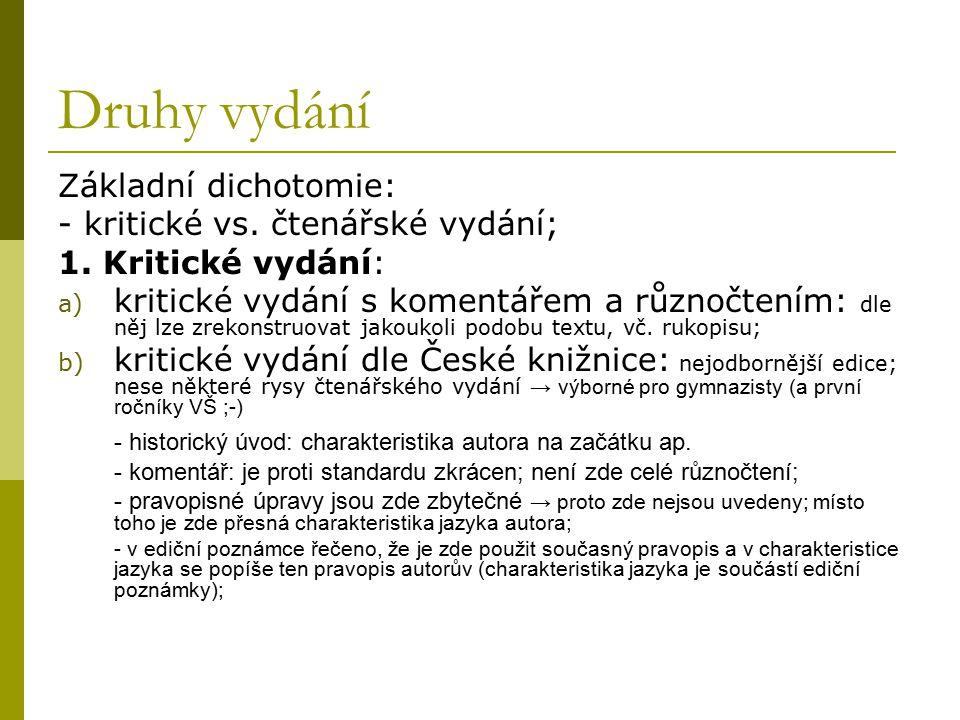 Druhy vydání Základní dichotomie: - kritické vs. čtenářské vydání;