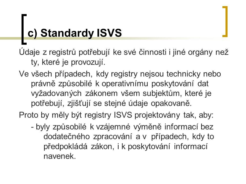 c) Standardy ISVS Údaje z registrů potřebují ke své činnosti i jiné orgány než ty, které je provozují.