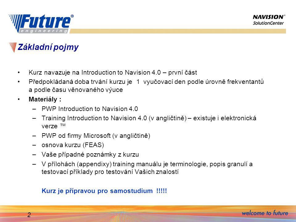 Základní pojmy Kurz navazuje na Introduction to Navision 4.0 – první část.