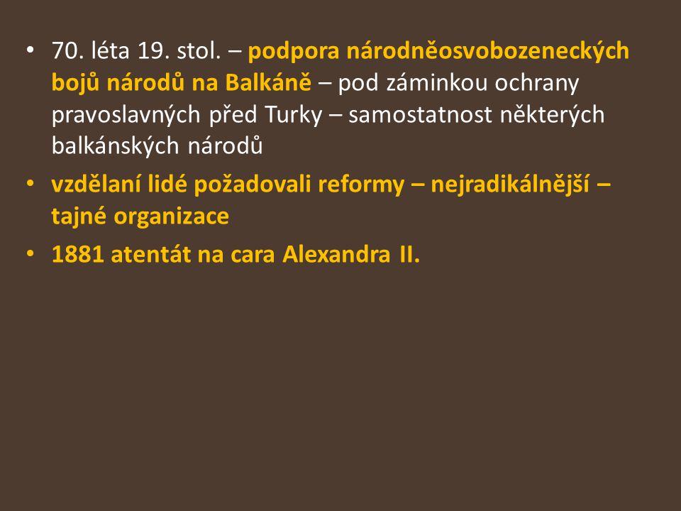 70. léta 19. stol. – podpora národněosvobozeneckých bojů národů na Balkáně – pod záminkou ochrany pravoslavných před Turky – samostatnost některých balkánských národů