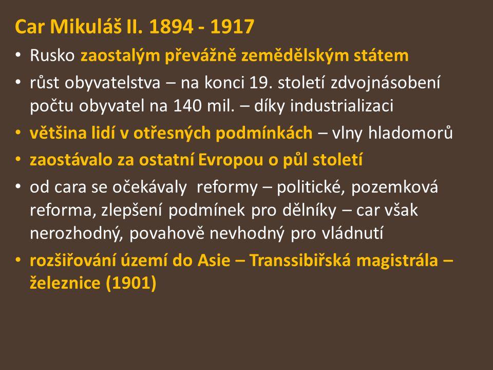 Car Mikuláš II. 1894 - 1917 Rusko zaostalým převážně zemědělským státem.