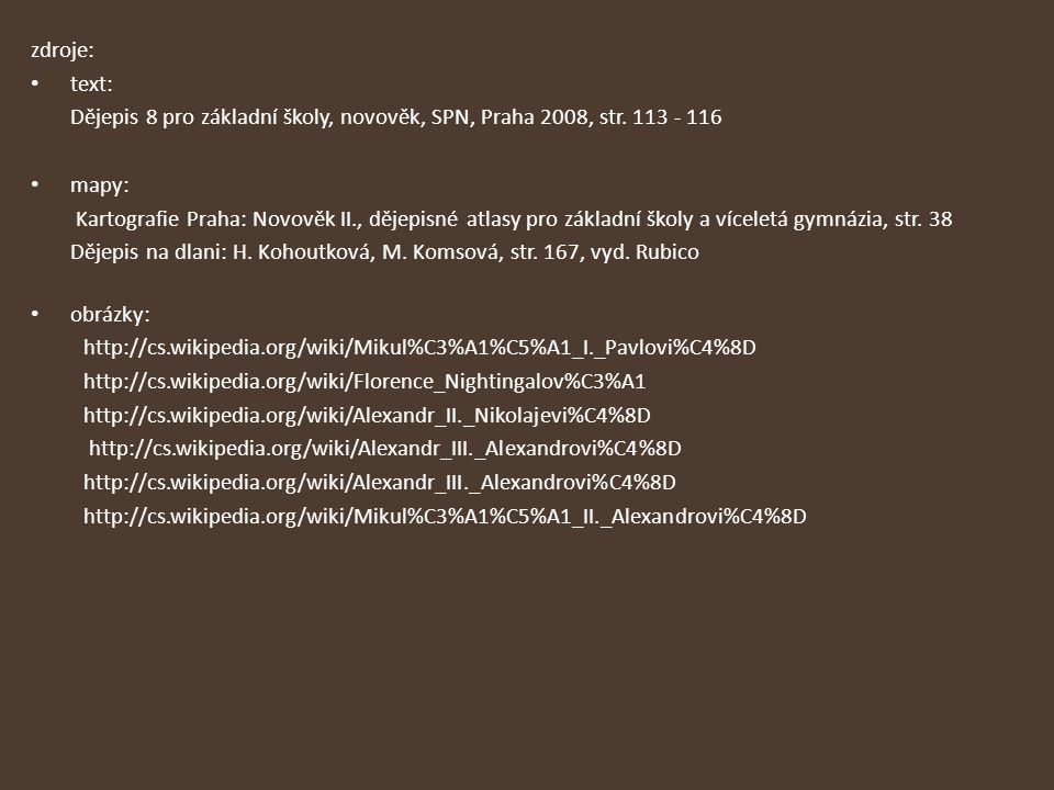 zdroje: text: Dějepis 8 pro základní školy, novověk, SPN, Praha 2008, str. 113 - 116. mapy: