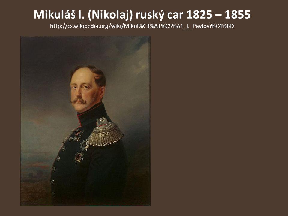 Mikuláš I. (Nikolaj) ruský car 1825 – 1855 http://cs. wikipedia