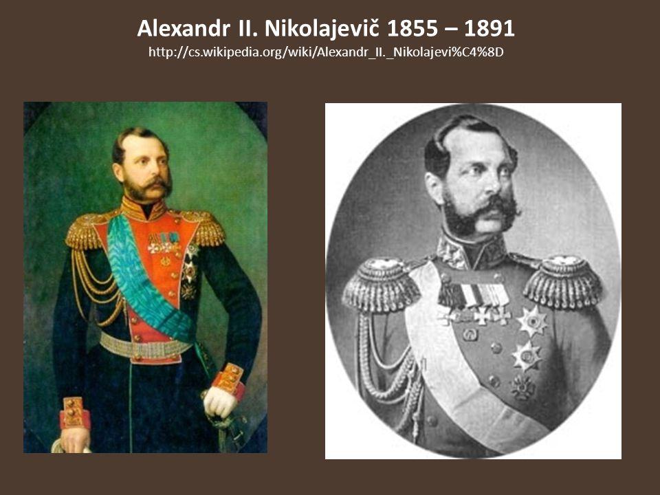 Alexandr II. Nikolajevič 1855 – 1891 http://cs. wikipedia