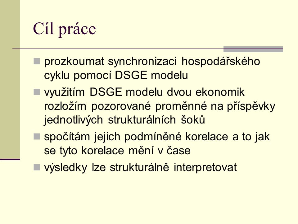 Cíl práce prozkoumat synchronizaci hospodářského cyklu pomocí DSGE modelu.