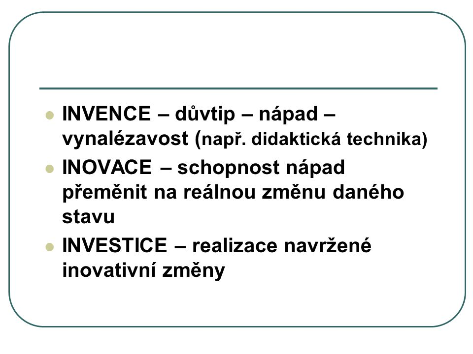 INVENCE – důvtip – nápad – vynalézavost (např. didaktická technika)